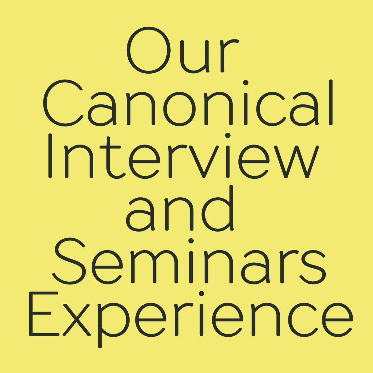 Our Canonical Interview and Seminars Experience