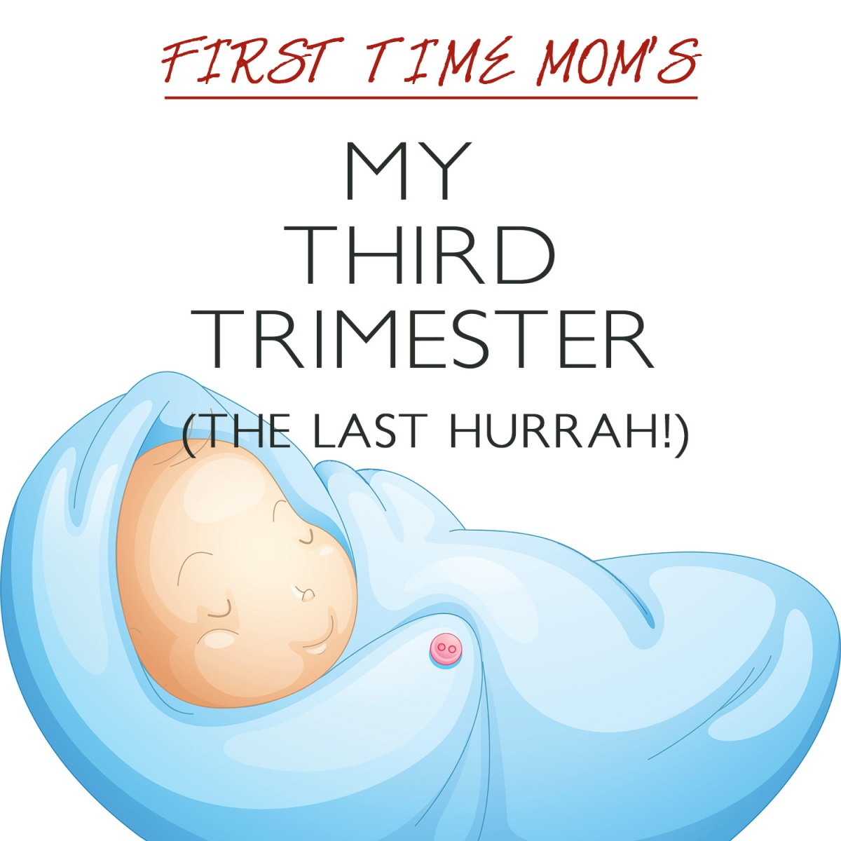 My Third Trimester (the last hurrah!)