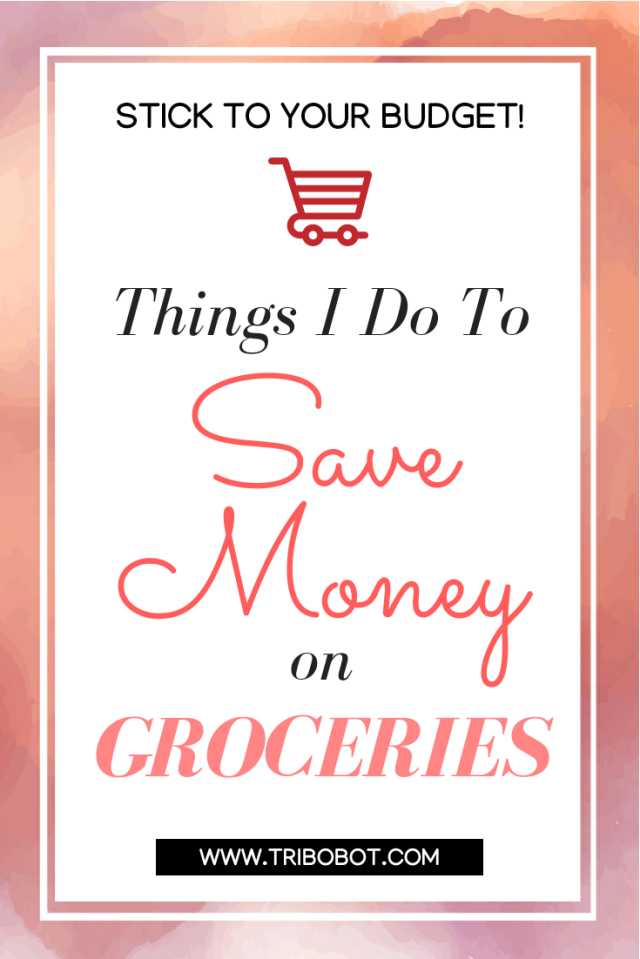 8 Things I Do To Save Money On Groceries (www.tribobot.com)