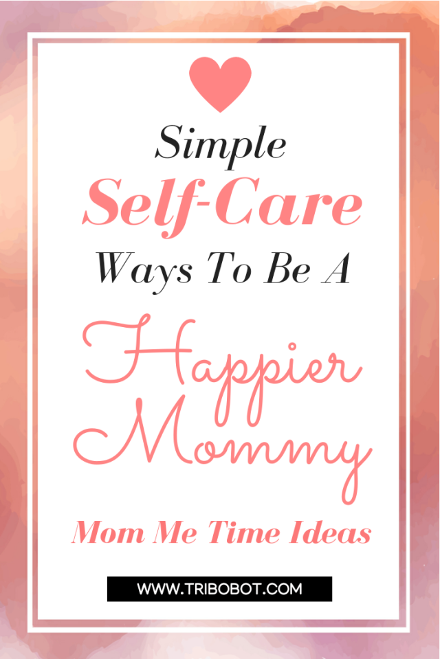 Simple Self Care Way To Be A Happier Mom (www.tribobot.com)